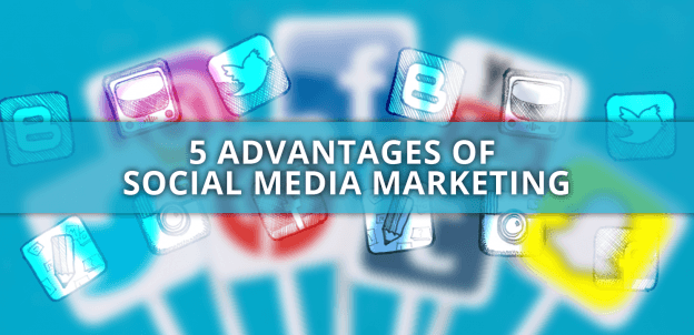 5 ADVANTAGES OF SOCIAL MEDIA MARKETING