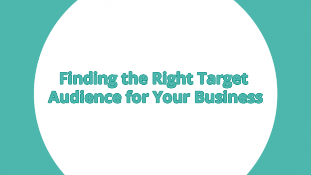 FINDING THE RIGHT TARGET AUDIENCE FOR YOUR BUSINESS